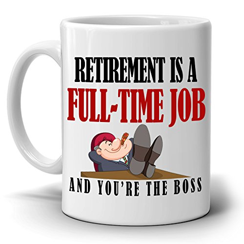 Humorous Retiree Gifts Mug Retirement is a Full Time Job And You're The Boss Coffee Cup, Printed on Both Sides!