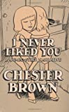 I Never Liked You, Chester Brown, 1896597149