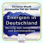 Energien in Deutschland. Heilung und Integration von Seelenaspekten. Universeller Rat der Weisen | Christine Woydt