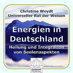 Energien in Deutschland. Heilung und Integration von Seelenaspekten. Universeller Rat der Weisen