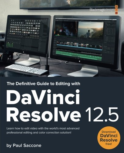 The Definitive Guide To Editing With Davinci Resolve 12 5 Blackmagic Design Learning Series Saccone Paul 9780996152839 Amazon Com Books