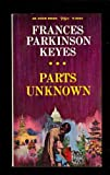 Parts Unknown, Frances Parkinson Keyes, 0380001527