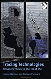 Tracing Technologies : Prisoners' Views in the Era of CSI, Machado, Helena and Prainsack, Barbara, 140943074X