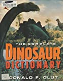 The Complete Dinosaur Dictionary, Donald F. Glut, 0806513357