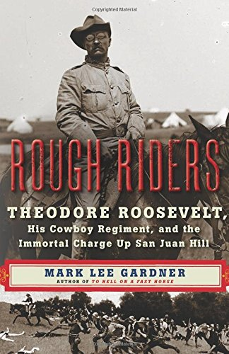 Rough Riders: Theodore Roosevelt, His Cowboy Regiment, and the Immortal Charge Up San Juan Hill (The Riders Edge compare prices)