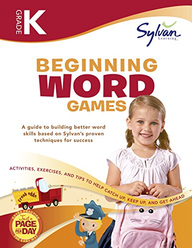 Kindergarten Beginning Word Games: Activities, Exercises, and Tips to Help Catch Up, Keep Up, and Get Ahead (Sylvan Language Arts Workbooks) by Sylvan Learning Publishing