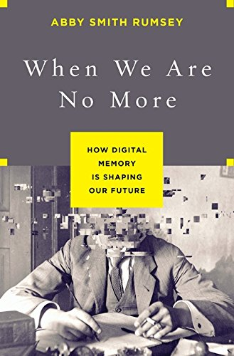 When We Are No More: How Digital Memory Is Shaping Our Future ebook