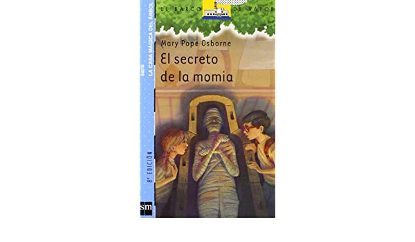 Casa Magica Del Arbol 3/El Secreto De LA Momia (Spanish Edition): Mary Pope Osborne: 9788434886513: Amazon.com: Books
