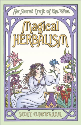 Magical Herbalism: The Secret Craft of the Wise (Llewellyn's Practical -