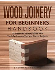 Wood Joinery for Beginners Handbook: The Essential Joinery Guide with Tools, Techniques, Tips and Starter Projects (DIY Series Book 5)