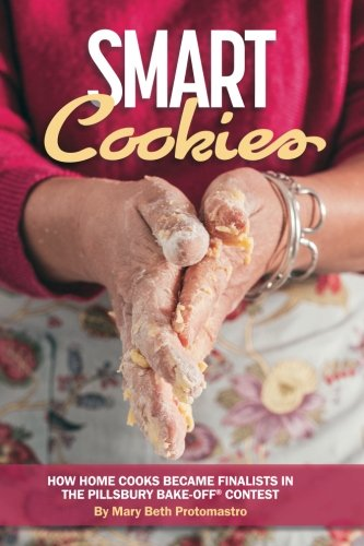 Smart Cookies: How Home Cooks Became Finalists in the Pillsbury Bake-Off® Contest by Mary Beth Protomastro
