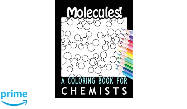 Color Me Chemistry A Molecular Coloring Book For Adults 80 Pages of Molecules to Color