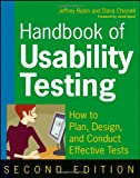 Handbook of Usability Testing: Howto Plan, Design, and Conduct Effective Tests, Jeffrey Rubin, Dana Chisnell, 0470185481