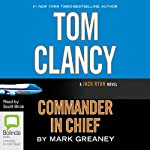 Tom Clancy Commander in Chief: Jack Ryan, Book 11 | Mark Greaney