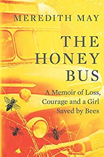 Book Cover: The Honey Bus: A Memoir of Loss, Courage and a Girl Saved by Bees