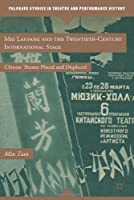 Mei Lanfang and the Twentieth-Century International Stage: Chinese Theatre Placed and Displaced Front Cover
