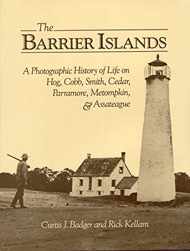 The Barrier Islands: A Photographic History of Life on Hog, Cobb, Smith, Cedar, Parramore, Metompkin, and Assateague ()
