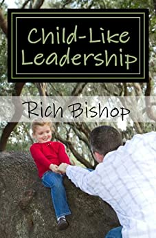 Child-Like Leadership by [Bishop, Rich]