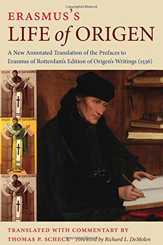 Erasmus's Life Of Origen  A New Annotated Translation Of The Prefaces To Erasmus Of Rotterdam's Edition Of Origen's Writings  1536