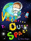 Vacation To Outer Space: A trip to outer space through a young boy's imagination, free gift inside!...