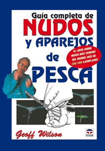 Guia Completa de Nudos y Aparejos de Pesca (Spanish Edition) by Tutor S.A.