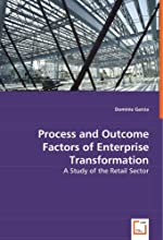 Process and Outcome Factors of Enterprise Transformation: A Study of the Retail Sector