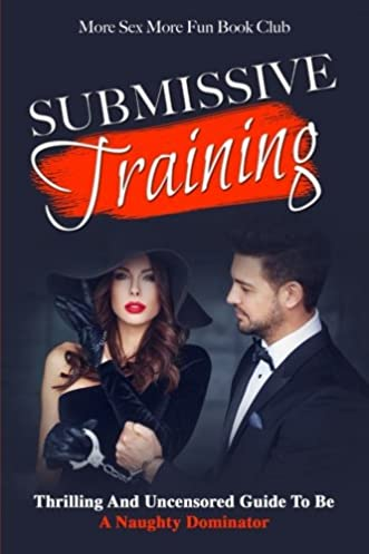 submissive training thrilling and uncensored guide to be a naughty rh amazon com Submissive Gray Hair Submissive Relationship Quotes