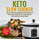 Keto Slow Cooker: 101 Delicious Ketogenic Recipes for the Slow Cooker to Lose Weight Fast and Live Healthier