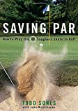 Saving Par: How to Hit the 40 Toughest Shots in Golf
