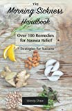img - for The Morning Sickness Handbook: Over 100 Remedies for Nausea Relief + Strategies for Success book / textbook / text book