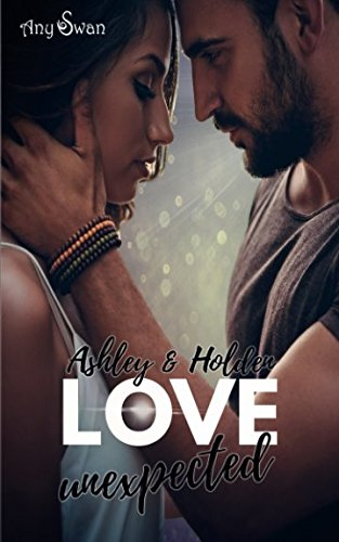 Love unexpected Ashley & Holden (German Edition)