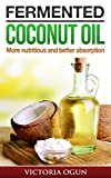 Fermented Coconut Oil: More Nutritious and Better Absorption (Low-Carb, Ketogenic Diet, Essential Oil, Healthy Skin, Shiny Hair)