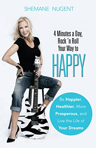 4 Minutes a Day, Rock 'n Roll Your Way to HAPPY: Be Happie