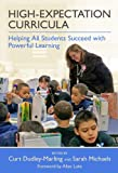 High-Expectation Curricula : Helping All Students Succeed with Powerful Learning, Curt Dudley-Marling, Sarah Michaels, 080775367X