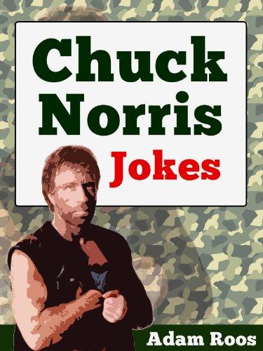 Chuck Norris Jokes - Best Chuck Norris Jokes, Facts, Quotes and Sayings (Adam's Hilarious Joke Books Book 10) (Best Chuck Norris Jokes)