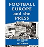 img - for [(Football, Europe and the Press )] [Author: Liz Crolley] [May-2002] book / textbook / text book