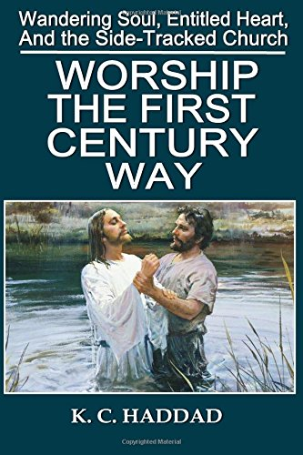 Worship The First-Century Way (Wandering Soul, Entitled Heart, and the Side-tracked Church) (Volume 2) PDF