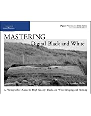 Mastering Digital Black and White: A Photographer's Guide