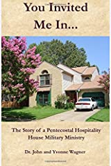 You Invited Me In...: The Story of a Pentecostal Hospitality House Military Ministry
