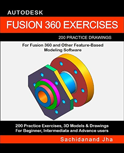 AUTODESK FUSION 360 EXERCISES: 200 Practice Drawings For
