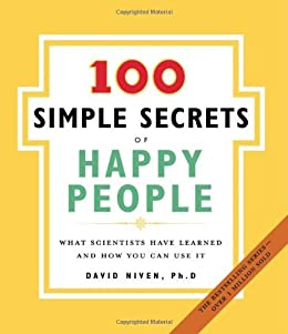 The 100 Simple Secrets of Happy People: What Scientists Have Learned and How You Can Use It by [Niven PhD, David]