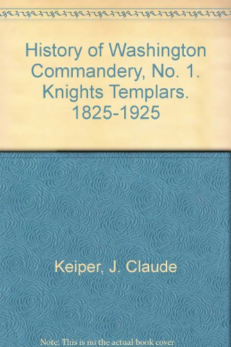 History of Washington Commandery, No. 1, Knights Templars, 1825-1925