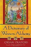 A Dictionary of Western Alchemy, Jordan Stratford, 0835608972