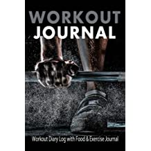 Workout Journal : Workout Diary Log with Food & Exercise Journal: Workout Book / Planner To Build Good Fitness Routines