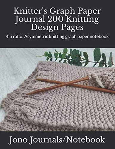 Knitter's Graph Paper Journal 200 Knitting Design Pages: 4:5 ratio: Asymmetric knitting graph paper notebook