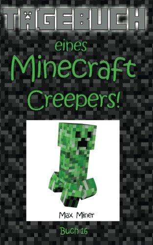 Tagebuch eines Minecraft Creepers! (Tagebuch eines Minecraft Max, Band 16)