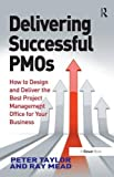 Delivering Successful PMOs: How to Design and Deliver the Best Project Management Office for your Business