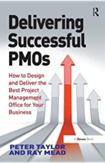 Delivering Successful PMOs: How To Design And Deliver The Best Project  Management Office For Your