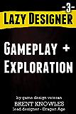 How To Design Gameplay and Exploration (Lazy Designer Game Design Book 3)