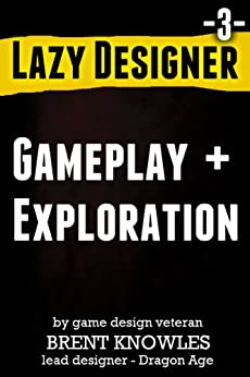 How To Design Gameplay and Exploration (Lazy Designer Game Design Book 3) (English Edition) por [Knowles, Brent]